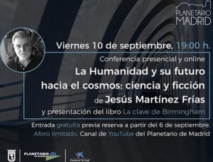 Jesús Martínez Frías impartirá la conferencia «La Humanidad en su futuro hacia el Cosmos: ciencia y ficción» y presentación del libro: «La clave de Birmingham» en el Planetario de Madrid